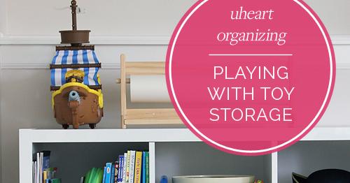IHeart Organizing: UHeart Organizing: Playing With Toy Storage