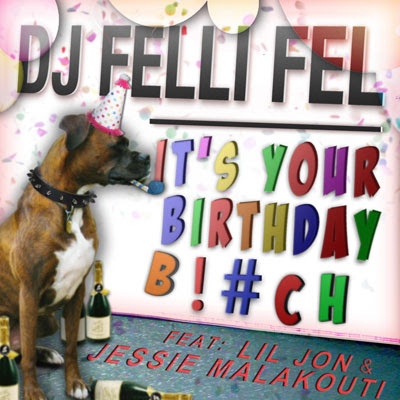 DJ Felli Fel - It's Your Birthday Bitch