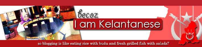Becoz I Am Kelantanese