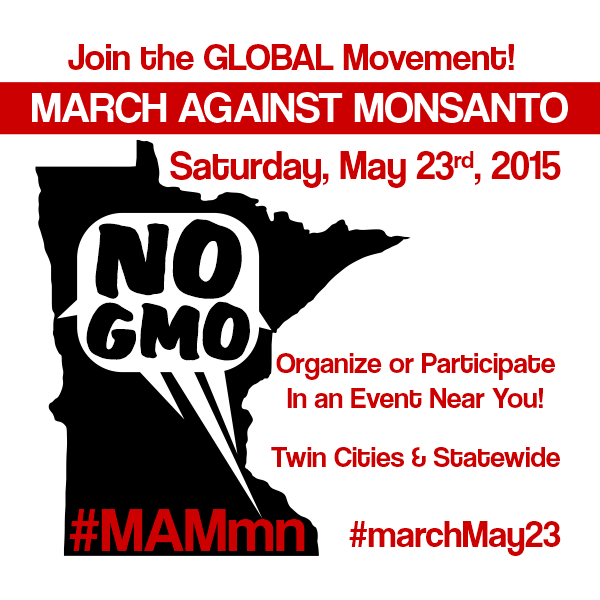 Minnesota joins the Global March Against Monsanto this May 23rd 2015 in the Twin Cities and Statewide!