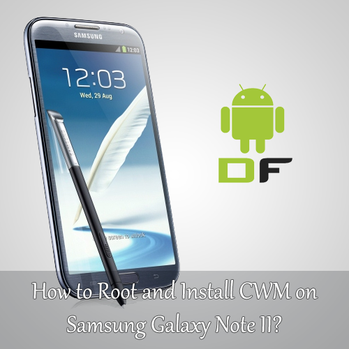 how to root and install cwm on samsung galaxy note ii droidflare