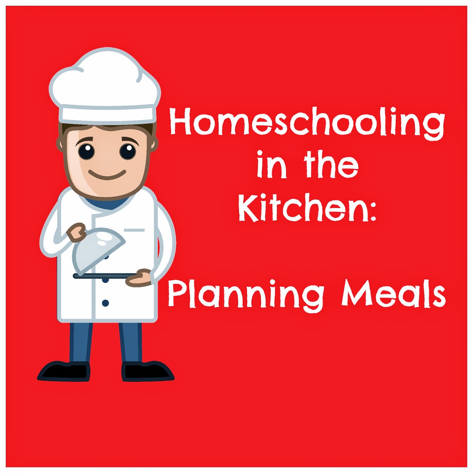 Homeschooling in the Kitchen: Planning Meals