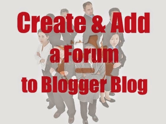 Learn How to Add a Forum To Blogger Blog