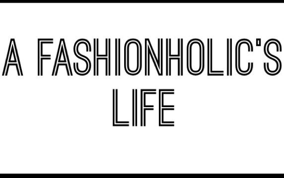 A FASHIONHOLIC'S LIFE