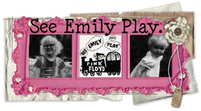 See Emily Play.
