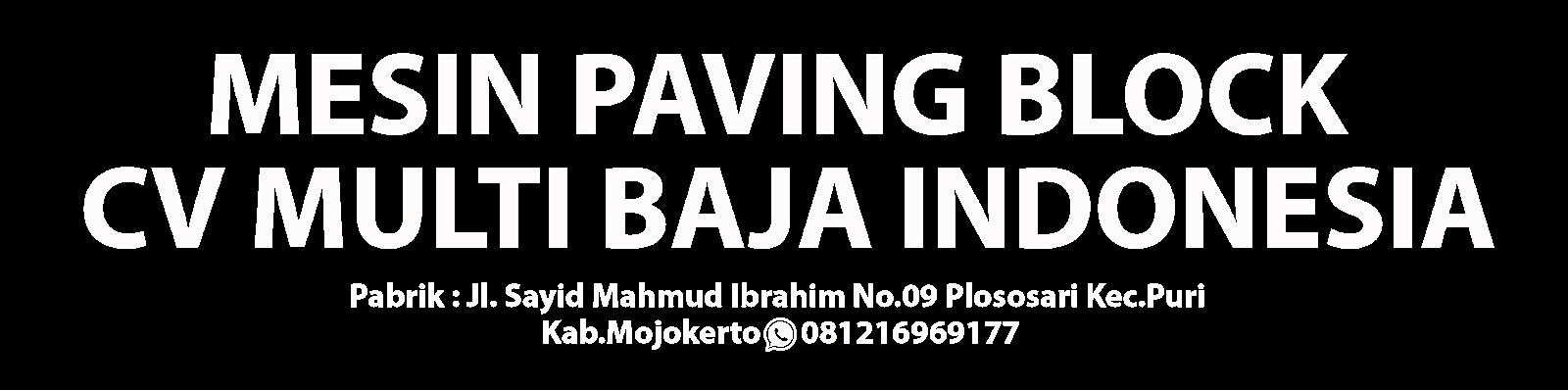 MESIN PAVING BLOCK CV MULTI BAJA INDONESIJl.Sayid Mahmud Ibrahim No09 Plososari Kec.Puri  Kab.MoA