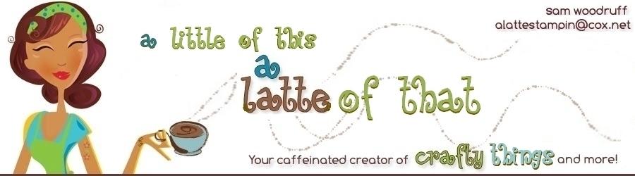 A Latte Stampin