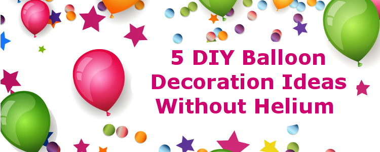 Fun n frolic diy balloon decoration ideas without helium