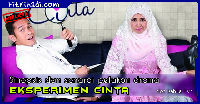 (Sinopsis | Pelakon) Eksperimen Cinta - Slot Dahlia TV3 poster