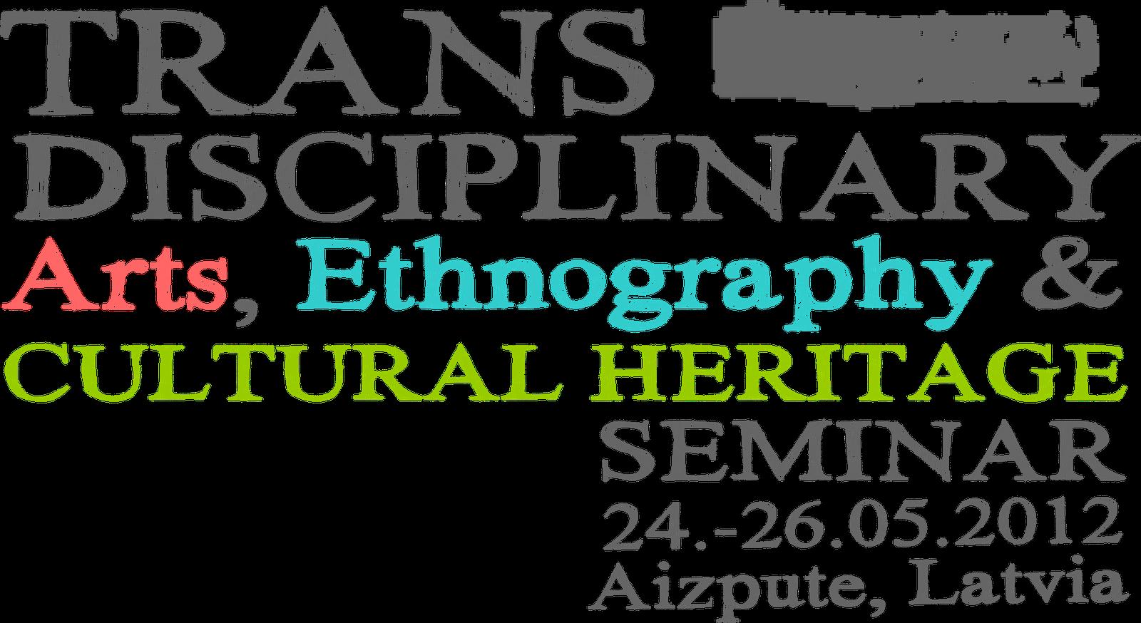 TRANS-DISCIPLINARY ARTS, ETHNOGRAPHY & CULTURAL HERITAGE SEMINAR