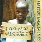 gospel  Mattos Nascimento  Fazendo Missões 2012