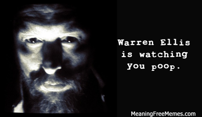 Warren Ellis Is Watching You Poop