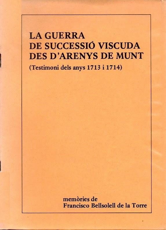 La Guerra de Successió viscuda des d'Arenys de Munt: testimoni dels anys 1713 i 1714: memòries de Francisco Bellsolell de la Torre