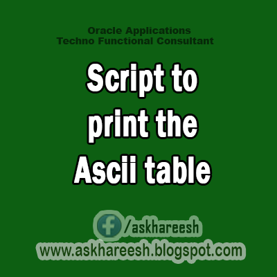 Script to print the Ascii table,AskHareesh Blog for OracleApps