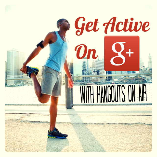Get Active on Google Plus with Hangouts on Air via @Ileane