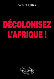 Décolonisez l'Afrique !