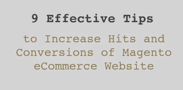 9 Effective Tips to Increase Hits and Conversions of Magento eCommerce Website