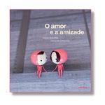 O Amor e a Amizade