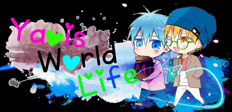 Yaois World Life