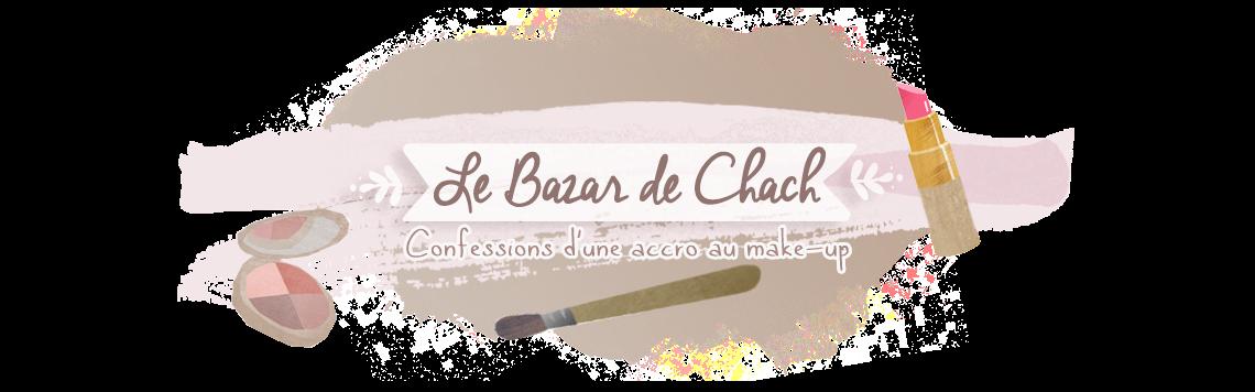 Le Bazar de Chach' | Blog Beauté mais pas que ... |