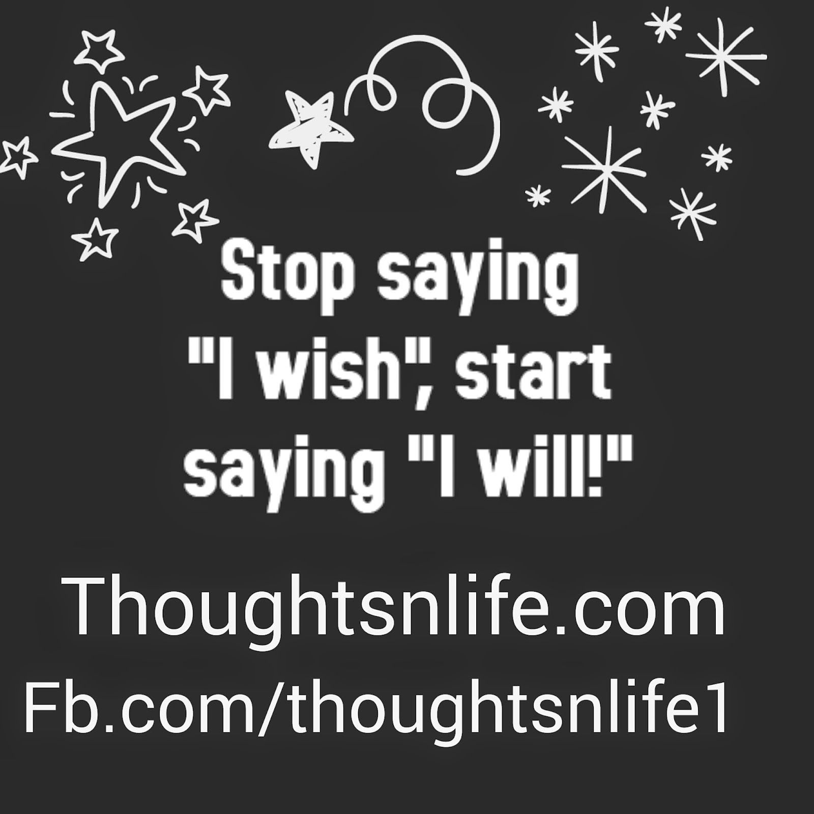 thoughtsnlife, inspirational quotes, motivate me, affirmation for success ,stop saying i wish