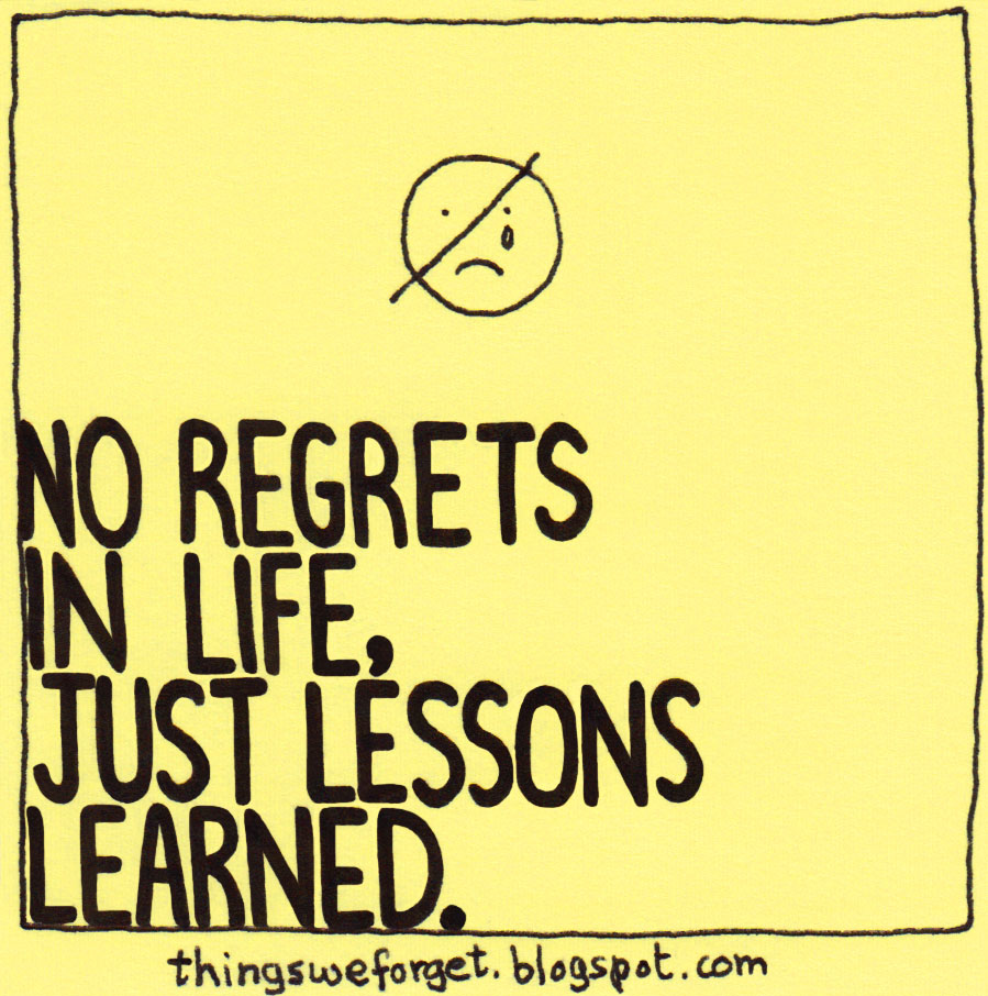life with no regrets essay College links college reviews college essays college articles report abuse home points of view living with no regrets living with no regrets november 15, 2011 by taylorrdiannn how can we live life with no regrets.
