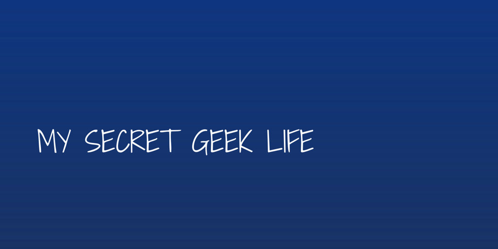 My Secret Geek Life