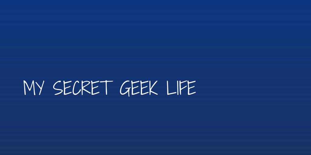 My Secret Geek Life
