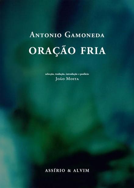 Oração Fria, Antonio Gamoneda [Assírio & Alvim, 2013]