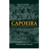 KnightsofImhotepLibrary: Capoeira-The HIstory of an Afro-Brazilian ...