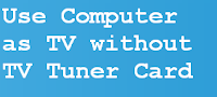 Use your computer as a tv without tv tuner