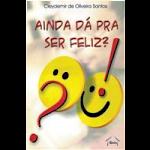Livro: Ainda dá pra ser Feliz!?