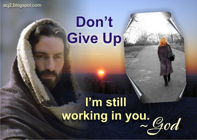don't give up, I'm working in you - GOD