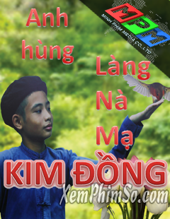 Anh Hùng Làng Nà Mạ Kênh Htv7  trọn bộ - Anh hùng Kim Đồng