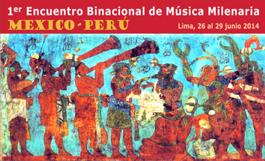 1º ENCUENTRO BINACIONAL DE MÚSICA MILENARIA, MÉXICO-PERÚ