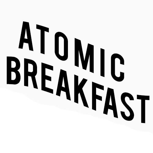 ATOMIC BREAKFAST