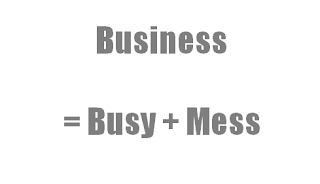 Business = Busy + Mess