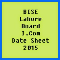 Lahore Board I.Com Date Sheet 2016, Part 1 and Part 2