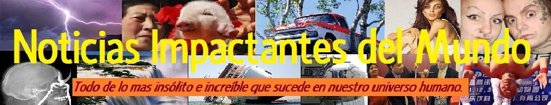 NOTICIAS IMPACTANTES DEL MUNDO