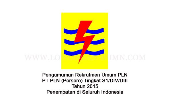 Pengumuman Rekrutmen Umum PLN PT PLN (Persero) Tingkat S1/DIV/DIII Tahun 2015 Penempatan di Seluruh Indonesia