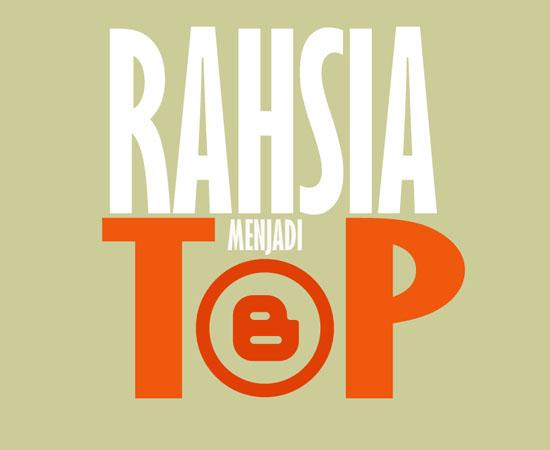 Rahsia menjadi top blog