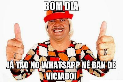 Voces já estão no Whatsapp viciados!!!
