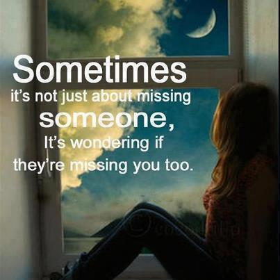 It s just not about missing someone it s wondering if they re missing