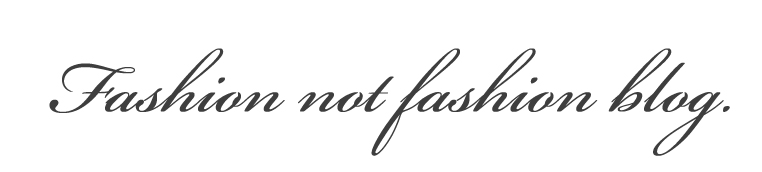 fashion not fashion blog |      
