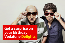 Vodafone delights happy hours,Vodafone delights birthday surprises,Vodafone delights free gifts,Vodafone delights