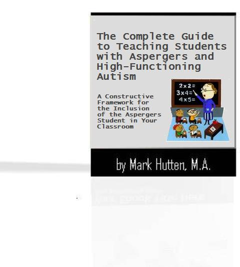 The Complete Guide To Teaching Students With Aspergers And High Functioning Autism