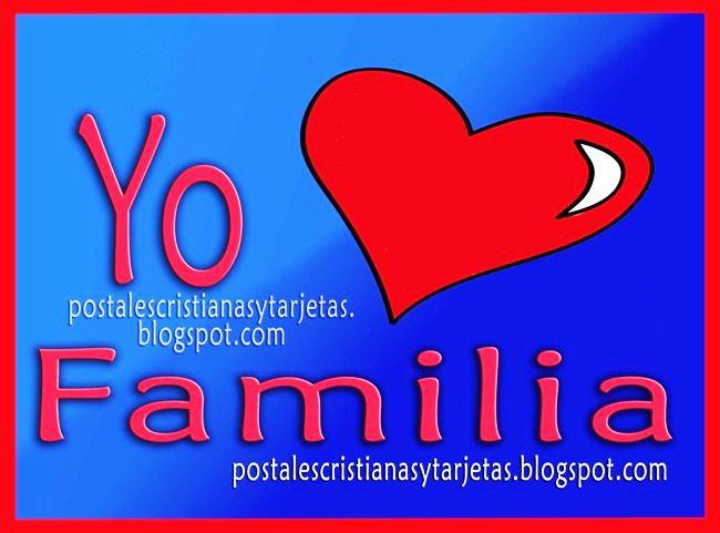 Yo Amo mucho a mi Familia. Postales cristianas de la familia. Quiero a mi familia, hermanos, hijos, sobrinos, mamá. Les amo mi querida familia. Postales, imágenes, tarjetas para compartir por facebook.