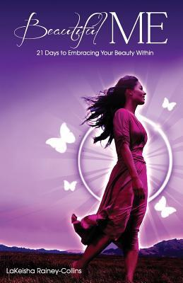 Beautiful Me: 21 Days to Embracing Your Beauty Within