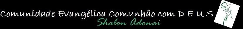 COMUNIDADE EVANGÉLICA  COMUNHÃO COM DEUS  Shalon Adonai