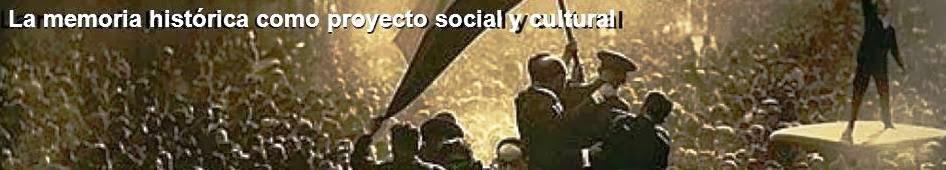 La memoria histórica como proyecto social y cultural